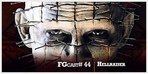 FGcast #44 - Hellraiser [Podcast]