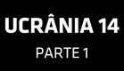 UCRÂNIA 14 - PARTE 1
