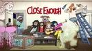 Close Enough (Close Enough)