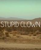 Stupid Clown (Stupid Clown)
