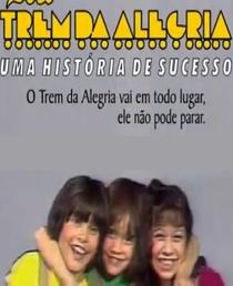 Trem da Alegria - Uma História de Sucesso - Poster / Capa / Cartaz - Oficial 1