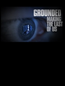 Grounded - The making of The Last of Us - Poster / Capa / Cartaz - Oficial 1