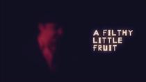 A Filthy Little Fruit - Poster / Capa / Cartaz - Oficial 1