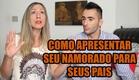 COMO APRESENTAR SEU NAMORADO PARA SEUS PAIS (Feat. Minha Mãe Eliane)