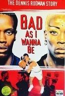 Tão Mau Quanto Quiser - A História de Dennis Rodman (Bad As I Wanna Be)