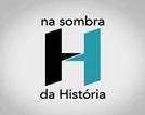 """""""NA SOMBRA DA HISTÓRIA - SEMANA DE 22"""" (""""NA SOMBRA DA HISTÓRIA - SEMANA DE 22"""")"""