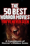 The 50 Best Horror Movies You've Never Seen (The 50 Best Horror Movies You've Never Seen)