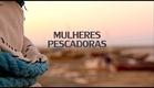 Mulheres Pescadoras (trailer)