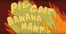 Pig Goat Banana Mantis! (Pig Goat Banana Mantis!)