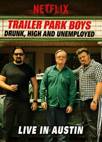 Trailer Park Boys: Drunk, High and Unemployed – Live in Austin - Poster / Capa / Cartaz - Oficial 1