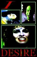 Eu o Desejo - Uma História de Vampirismo (I, Desire / Desire, the Vampire)