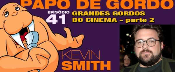 Podcast Papo de Gordo 41B - Grandes Gordos: Kevin Smith