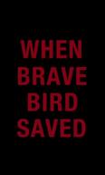 When Brave Bird Saved (When Brave Bird Saved)