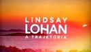 Lindsay Lohan: A Trajetória (Growing Up Lohan)