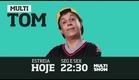 MULTI TOM - HOJE - 22:30