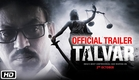 'Talvar' Official Trailer   Irrfan Khan, Konkona Sen Sharma, Neeraj Kabi, Sohum Shah, Atul Kumar