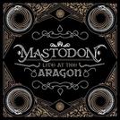 Mastodon – Ao vivo em Aragon (Mastodon – Live At The Aragon)
