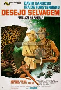 Desejo Selvagem - Massacre no Pantanal - Poster / Capa / Cartaz - Oficial 1
