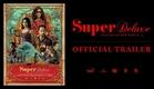 Super Deluxe - Official Trailer   Yuvan   Vijay Sethupathi, Fahadh Faasil, Samantha, Ramya Krishnan