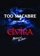 Too Macabre: The Making of Elvira, Mistress of the Dark (Too Macabre: The Making of Elvira, Mistress of the Dark)