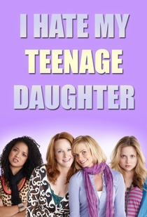 I Hate My Teenage Daughter - Poster / Capa / Cartaz - Oficial 2