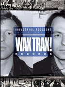 Industrial Accident: The Story of Wax Trax! Records (Industrial Accident: The Story of Wax Trax! Records)