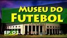 Conhecendo Museus - Episódio 01: Museu do Futebol