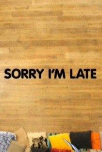 Sorry I'm Late - Poster / Capa / Cartaz - Oficial 1