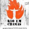 """""""Rio em Chamas"""": um filme-manifestação - Portal Fórum"""