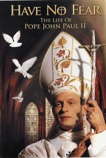 Não tenham medo - a vida de João Paulo II  - Poster / Capa / Cartaz - Oficial 1