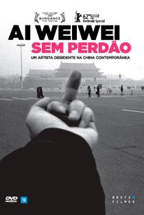 Ai Weiwei: Sem Perdão - Poster / Capa / Cartaz - Oficial 2