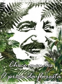 Chico Mendes - o preço da floresta - Poster / Capa / Cartaz - Oficial 1