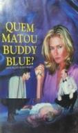 Quem Matou Buddy Blue? (Who Killed Buddy Blue?)