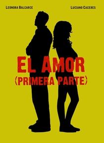 El Amor – primera parte - Poster / Capa / Cartaz - Oficial 1