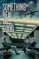 Something Real and Good (Something Real and Good)