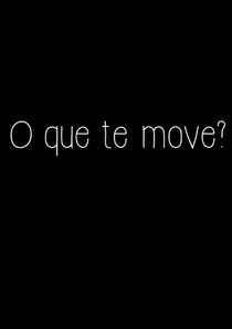 O Que Te Move? - Poster / Capa / Cartaz - Oficial 1