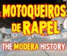 Motoqueiros de Rapel: The Modera History (Motoqueiros de Rapel: The Modera History)