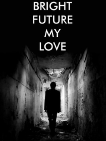 Bright Future My Love - Poster / Capa / Cartaz - Oficial 1