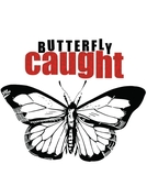 Butterfly Caught (Butterfly Caught)