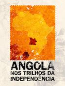 Angola nos Trilhos da Independência