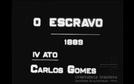 O ESCRAVO - 1889 - IV ATO - CARLOS GOMES (O Escravo)