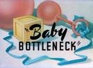 Baby Bottleneck (Baby Bottleneck)