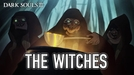The Witches - Dark Souls (The Witches - Dark Souls)