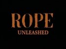 Rope Unleashed (Rope Unleashed)