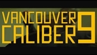 Vancouver Caliber 9 - Trailer 2