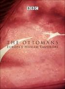 Os Otomanos: Imperadores Muçulmanos da Europa (The Ottomans: Europe's Muslim Emperors)
