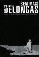 Sem Mais Delongas, o Curta Metragem Universitário (Sem Mais Delongas, o Curta Metragem Universitário)