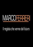 Marco Ferreri: O Cineasta Que Veio Do Futuro (Marco Ferreri, il regista che venne dal futuro)