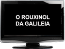 O Rouxinol da Galileia (O Rouxinol da Galiléia)