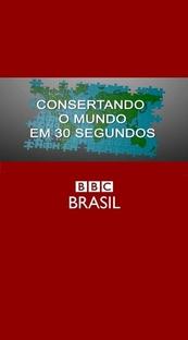 Consertando o Mundo em 30 Segundos (BBC Brasil) - Poster / Capa / Cartaz - Oficial 1